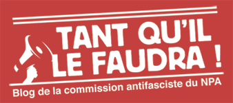Tant qu'il le faudra ! Blog de la commission antifasciste du NPA